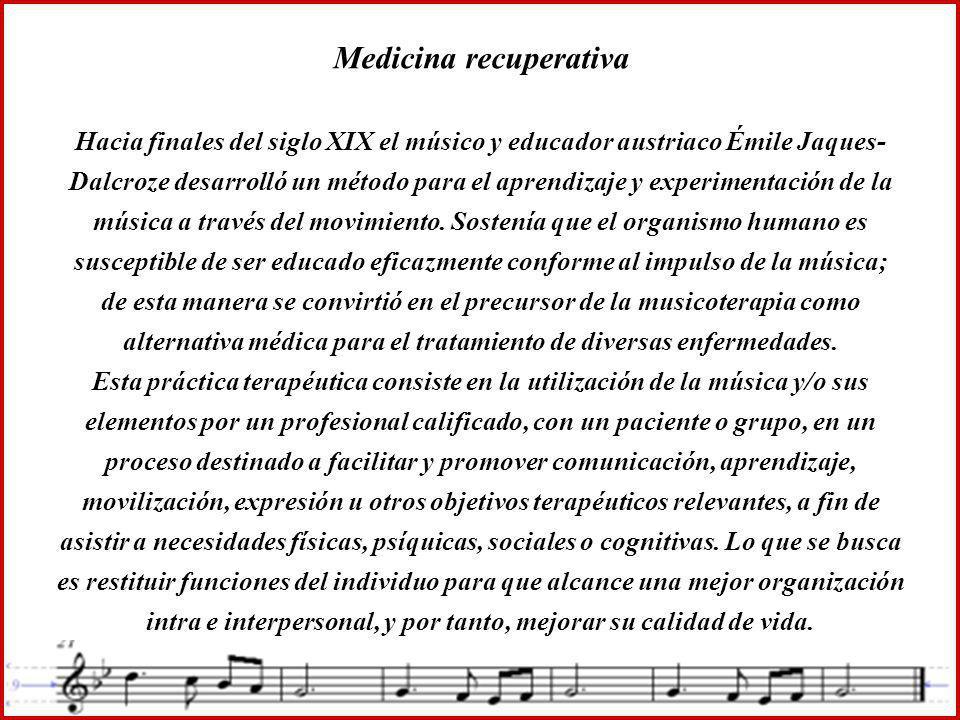 Medicina recuperativa Hacia finales del siglo XIX el músico y educador austriaco Émile Jaques- Dalcroze desarrolló un método para el aprendizaje y experimentación de la música a través del movimiento.