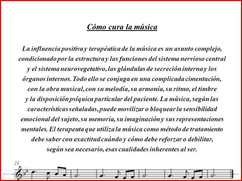 Cómo cura la música La influencia positiva y terapéutica de la música es un asunto complejo, condicionado por la estructura y las funciones del sistema nervioso central y el sistema neurovegetativo, las glándulas de secreción interna y los órganos internos.