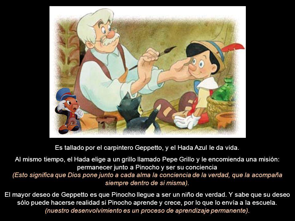 Es tallado por el carpintero Geppetto, y el Hada Azul le da vida.