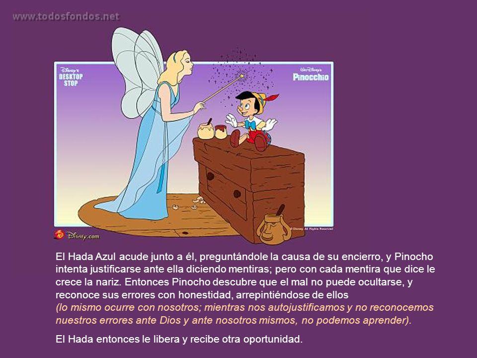 El Hada Azul acude junto a él, preguntándole la causa de su encierro, y Pinocho intenta justificarse ante ella diciendo mentiras; pero con cada mentira que dice le crece la nariz.