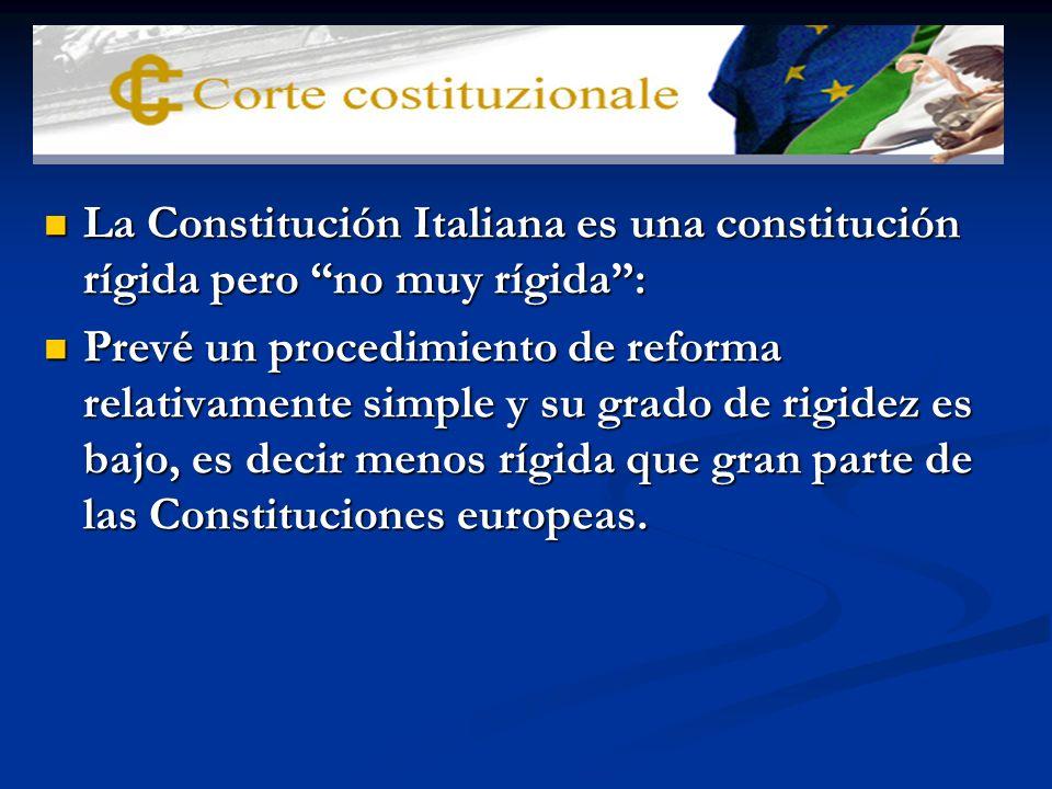 La Constitución Italiana es una constitución rígida pero no muy rígida: La Constitución Italiana es una constitución rígida pero no muy rígida: Prevé un procedimiento de reforma relativamente simple y su grado de rigidez es bajo, es decir menos rígida que gran parte de las Constituciones europeas.