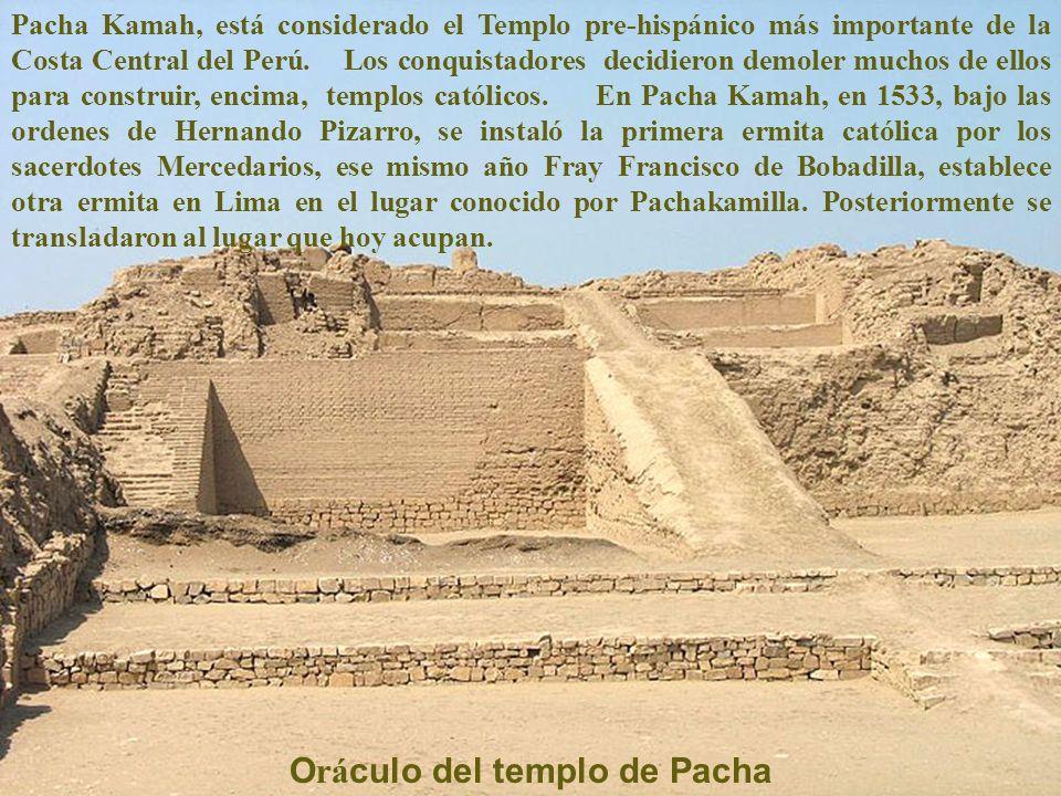 Templo del Sol en Pachacamac o Pacha Kamah = Tierra del hacedor del universo. Desde este templo, en la provisión del Gobernador D. Francisco Pizarro,