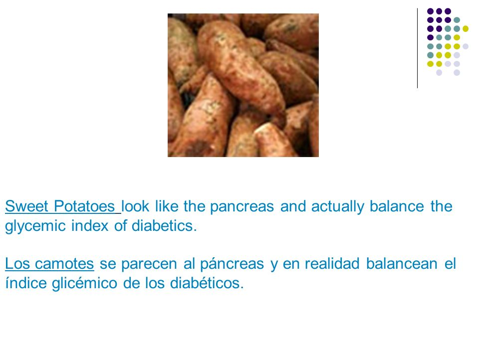 Sweet Potatoes look like the pancreas and actually balance the glycemic index of diabetics. Los camotes se parecen al páncreas y en realidad balancean