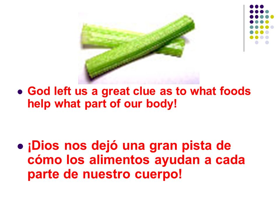 God left us a great clue as to what foods help what part of our body! ¡Dios nos dejó una gran pista de cómo los alimentos ayudan a cada parte de nuest