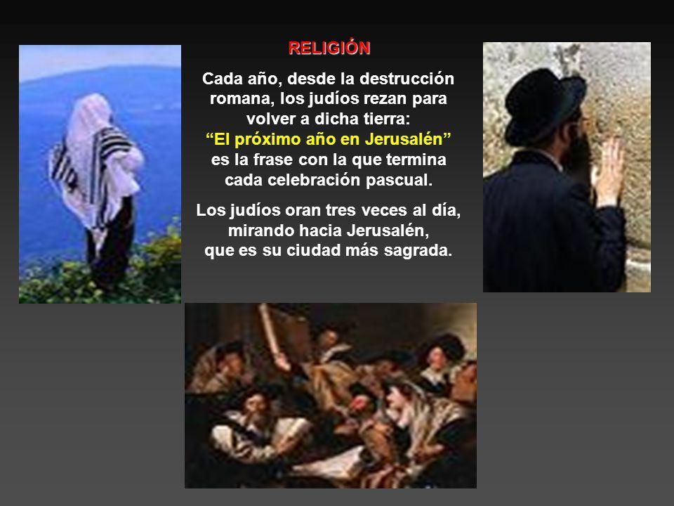 RELIGIÓN Cada año, desde la destrucción romana, los judíos rezan para volver a dicha tierra: El próximo año en Jerusalén es la frase con la que termina cada celebración pascual.