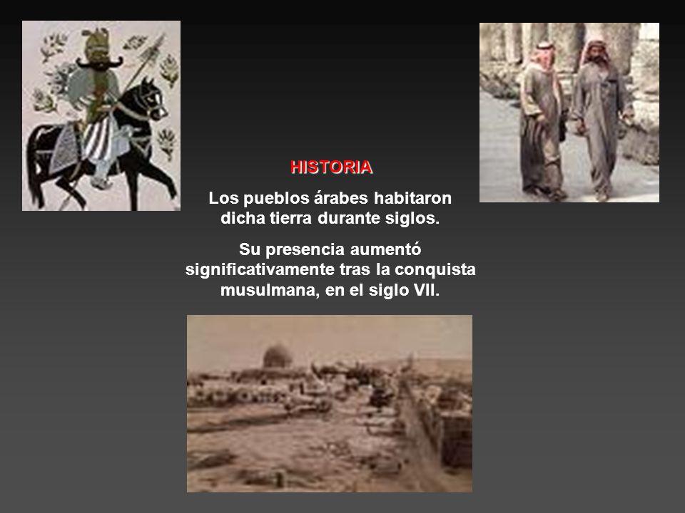HISTORIA Los pueblos árabes habitaron dicha tierra durante siglos.