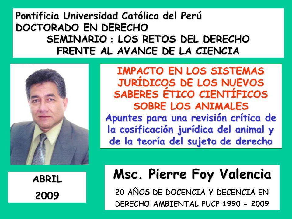 Pontificia Universidad Católica del Perú DOCTORADO EN DERECHO SEMINARIO : LOS RETOS DEL DERECHO FRENTE AL AVANCE DE LA CIENCIA ABRIL2009 Msc. Pierre F