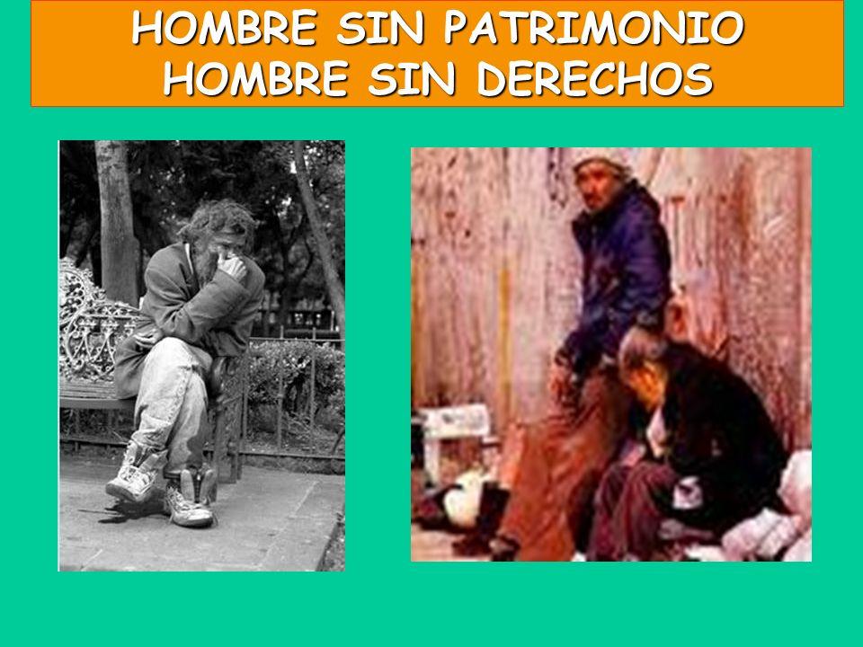HOMBRE SIN PATRIMONIO HOMBRE SIN DERECHOS