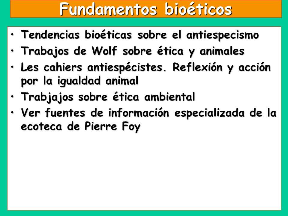 Fundamentos bioéticos Tendencias bioéticas sobre el antiespecismoTendencias bioéticas sobre el antiespecismo Trabajos de Wolf sobre ética y animalesTr