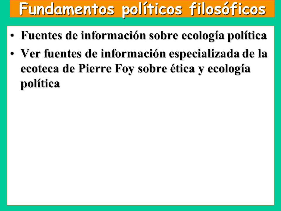 Fundamentos políticos filosóficos Fuentes de información sobre ecología políticaFuentes de información sobre ecología política Ver fuentes de informac