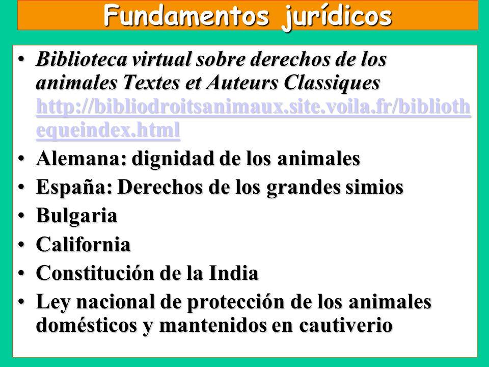 Fundamentos jurídicos Biblioteca virtual sobre derechos de los animales Textes et Auteurs Classiques http://bibliodroitsanimaux.site.voila.fr/biblioth