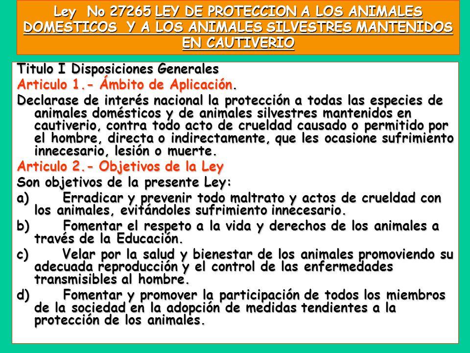 Ley No 27265 LEY DE PROTECCION A LOS ANIMALES DOMESTICOS Y A LOS ANIMALES SILVESTRES MANTENIDOS EN CAUTIVERIO Titulo I Disposiciones Generales Articul