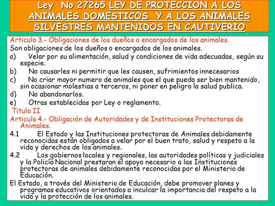 Ley No 27265 LEY DE PROTECCION A LOS ANIMALES DOMESTICOS Y A LOS ANIMALES SILVESTRES MANTENIDOS EN CAUTIVERIO Articulo 3.- Obligaciones de los dueños