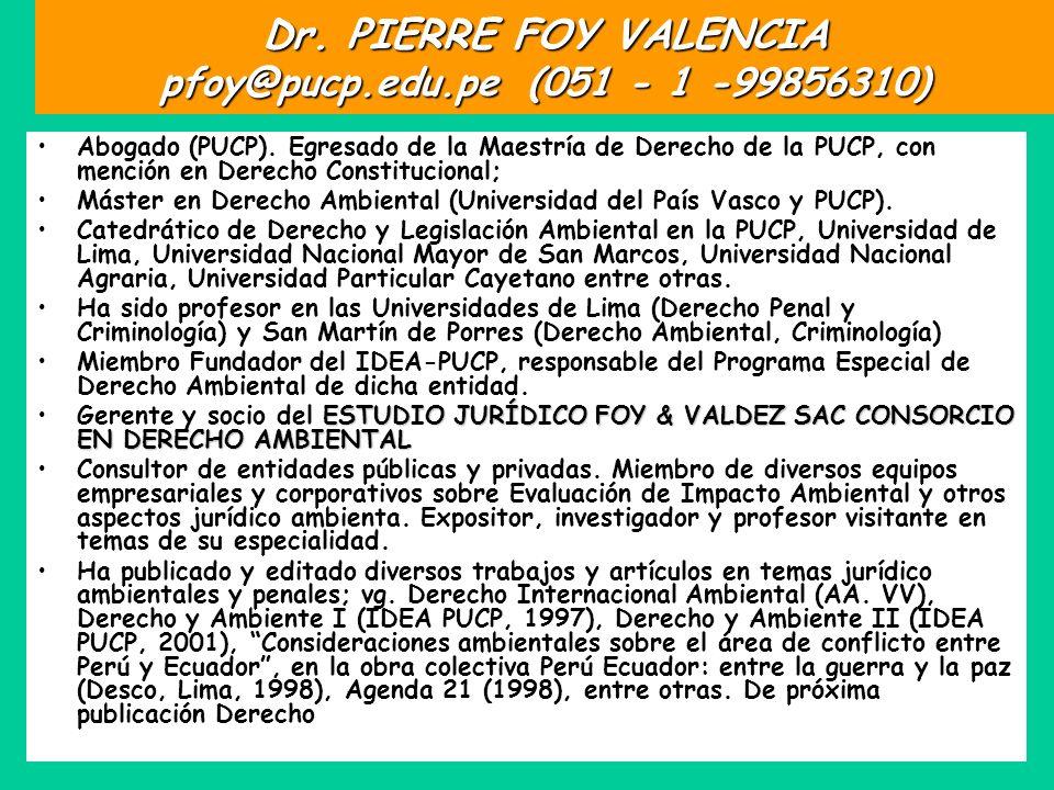 Dr. PIERRE FOY VALENCIA pfoy@pucp.edu.pe (051 - 1 -99856310) Abogado (PUCP). Egresado de la Maestría de Derecho de la PUCP, con mención en Derecho Con