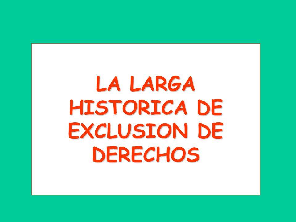 LA LARGA HISTORICA DE EXCLUSION DE DERECHOS