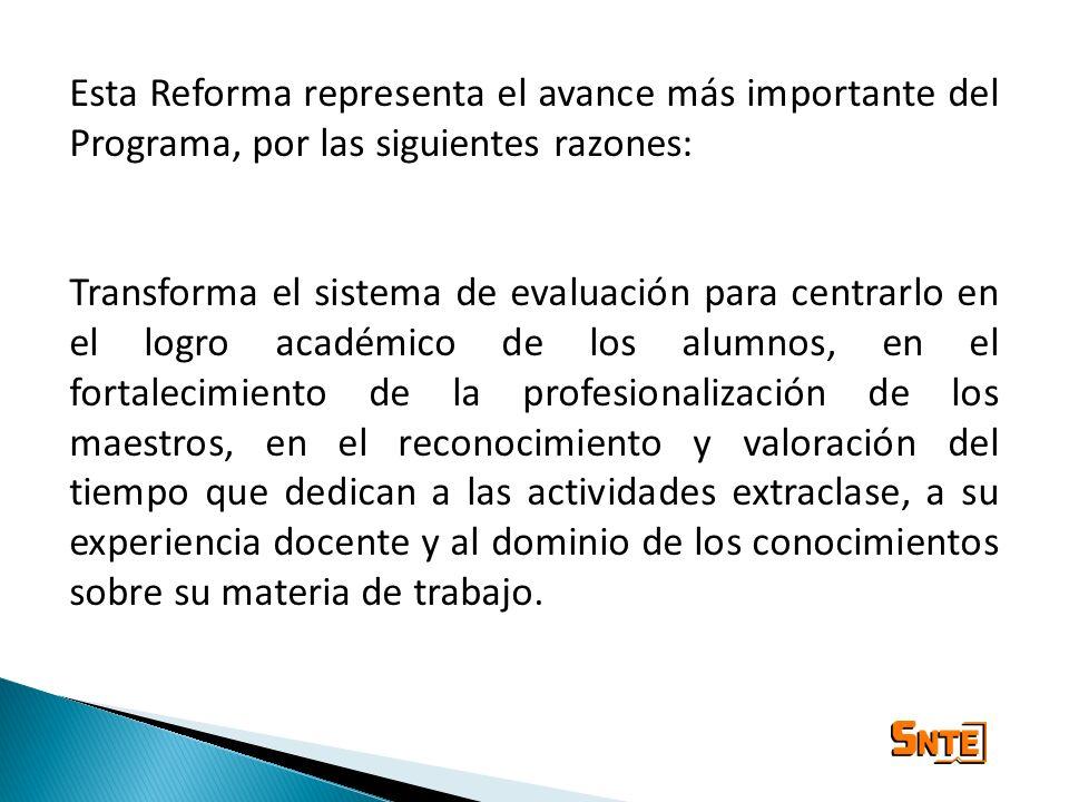 Esta Reforma representa el avance más importante del Programa, por las siguientes razones: Transforma el sistema de evaluación para centrarlo en el lo