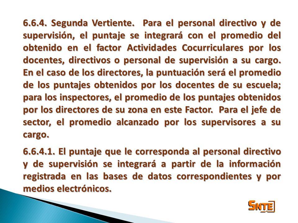 6.6.4. Segunda Vertiente. Para el personal directivo y de supervisión, el puntaje se integrará con el promedio del obtenido en el factor Actividades C