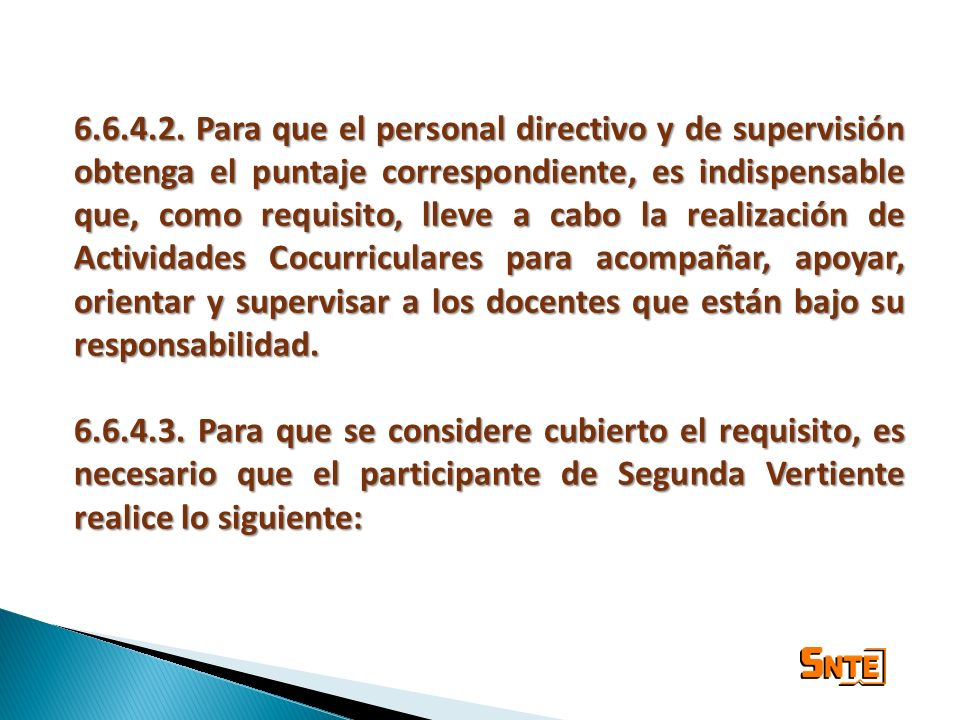 6.6.4.2. Para que el personal directivo y de supervisión obtenga el puntaje correspondiente, es indispensable que, como requisito, lleve a cabo la rea