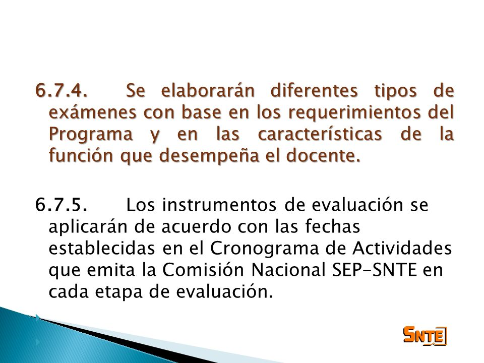 6.7.4.Se elaborarán diferentes tipos de exámenes con base en los requerimientos del Programa y en las características de la función que desempeña el d
