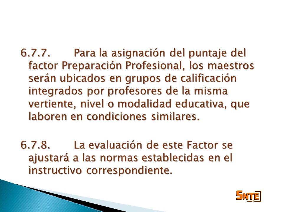 6.7.7.Para la asignación del puntaje del factor Preparación Profesional, los maestros serán ubicados en grupos de calificación integrados por profesor