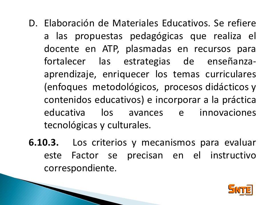 D.Elaboración de Materiales Educativos. Se refiere a las propuestas pedagógicas que realiza el docente en ATP, plasmadas en recursos para fortalecer l