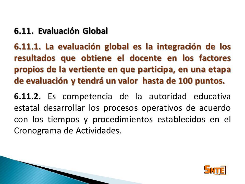 6.11. Evaluación Global 6.11.1. La evaluación global es la integración de los resultados que obtiene el docente en los factores propios de la vertient