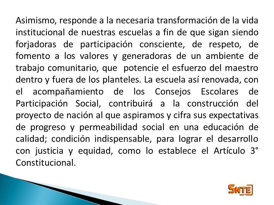 Asimismo, responde a la necesaria transformación de la vida institucional de nuestras escuelas a fin de que sigan siendo forjadoras de participación c