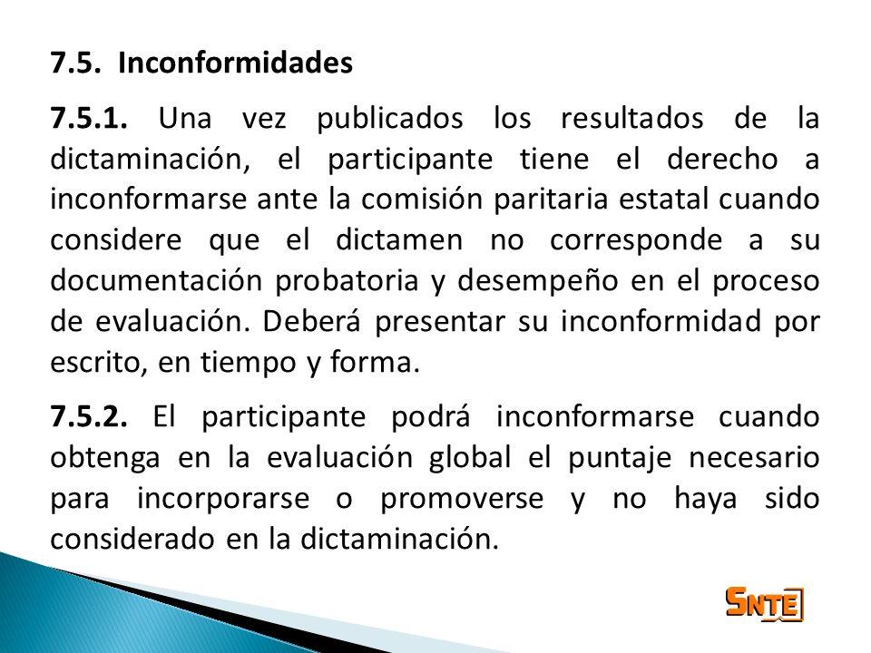 7.5. Inconformidades 7.5.1. Una vez publicados los resultados de la dictaminación, el participante tiene el derecho a inconformarse ante la comisión p