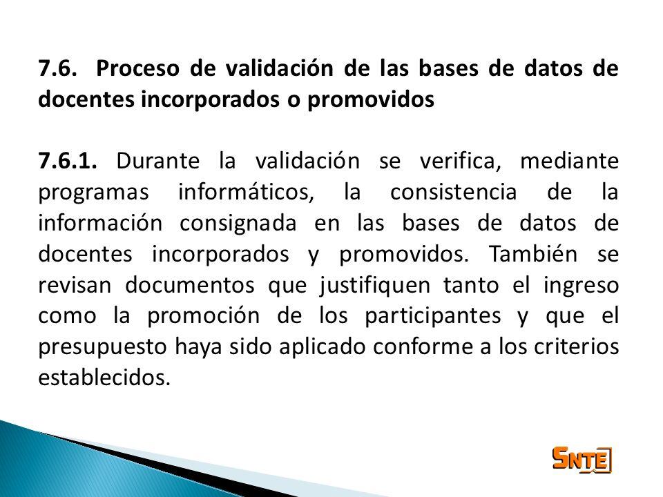 7.6. Proceso de validación de las bases de datos de docentes incorporados o promovidos 7.6.1. Durante la validación se verifica, mediante programas in