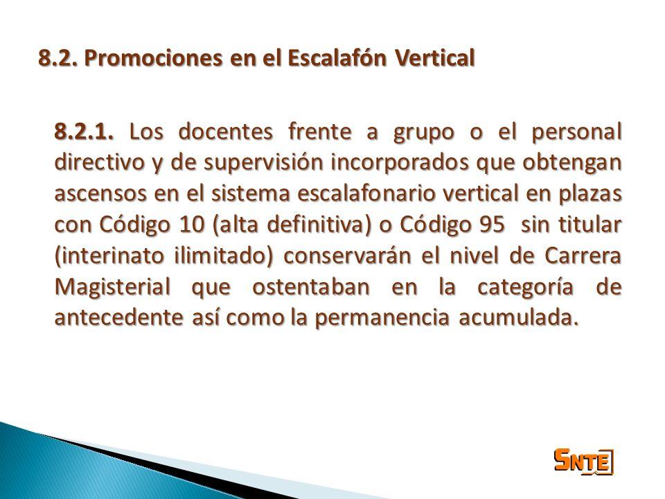 8.2. Promociones en el Escalafón Vertical 8.2.1. Los docentes frente a grupo o el personal directivo y de supervisión incorporados que obtengan ascens