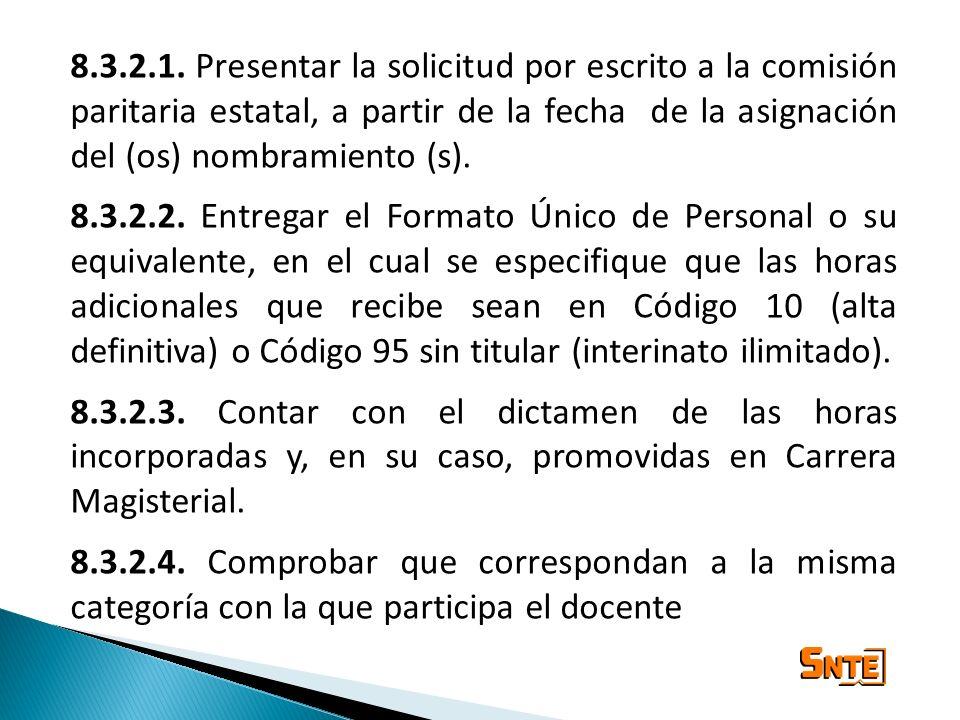 8.3.2.1. Presentar la solicitud por escrito a la comisión paritaria estatal, a partir de la fecha de la asignación del (os) nombramiento (s). 8.3.2.2.