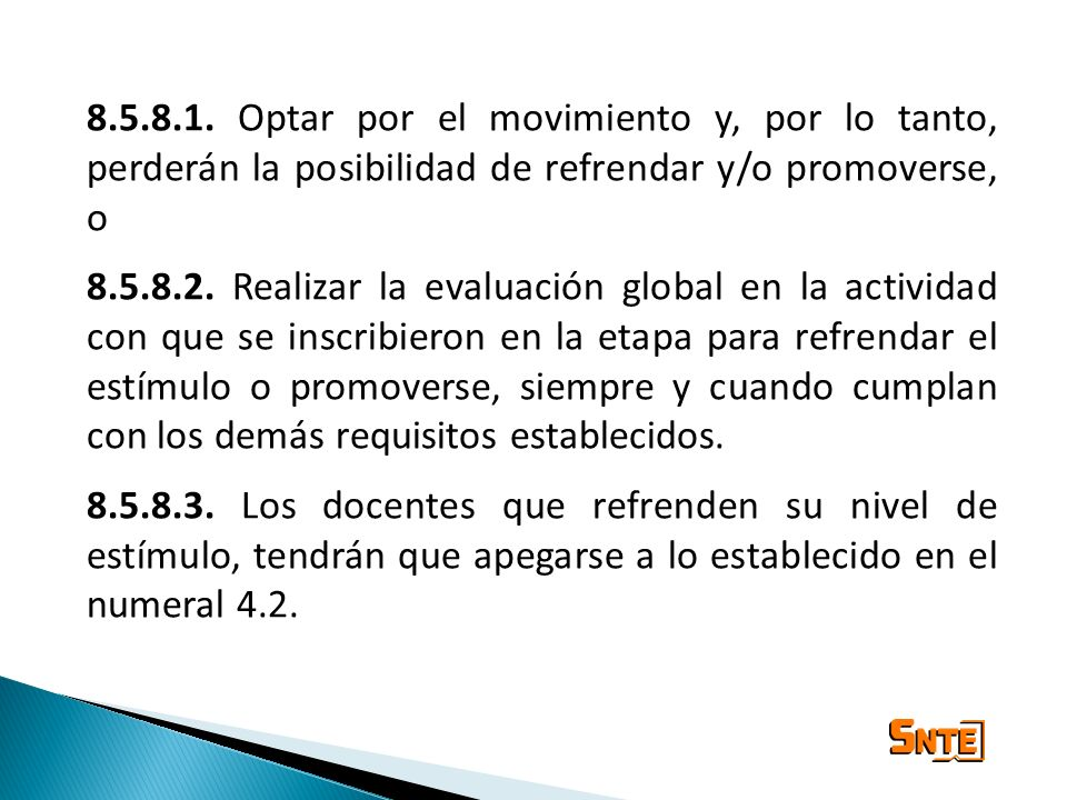 8.5.8.1. Optar por el movimiento y, por lo tanto, perderán la posibilidad de refrendar y/o promoverse, o 8.5.8.2. Realizar la evaluación global en la
