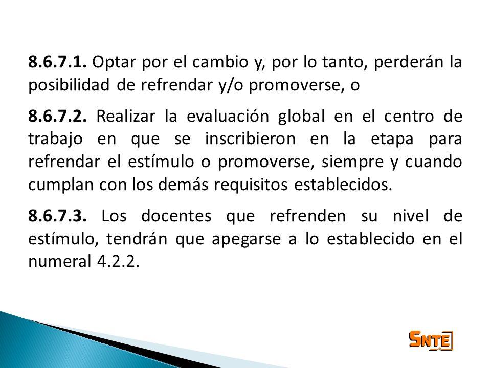 8.6.7.1. Optar por el cambio y, por lo tanto, perderán la posibilidad de refrendar y/o promoverse, o 8.6.7.2. Realizar la evaluación global en el cent