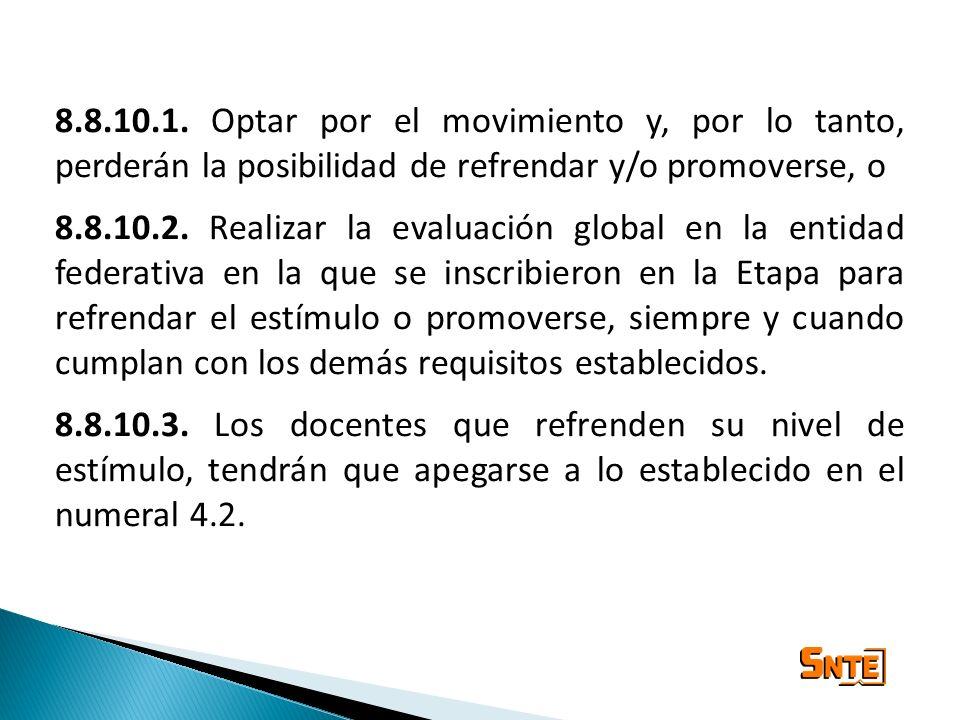 8.8.10.1. Optar por el movimiento y, por lo tanto, perderán la posibilidad de refrendar y/o promoverse, o 8.8.10.2. Realizar la evaluación global en l