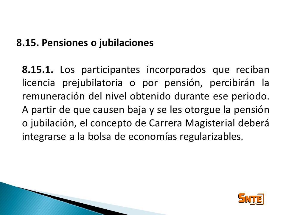 8.15. Pensiones o jubilaciones 8.15.1. Los participantes incorporados que reciban licencia prejubilatoria o por pensión, percibirán la remuneración de