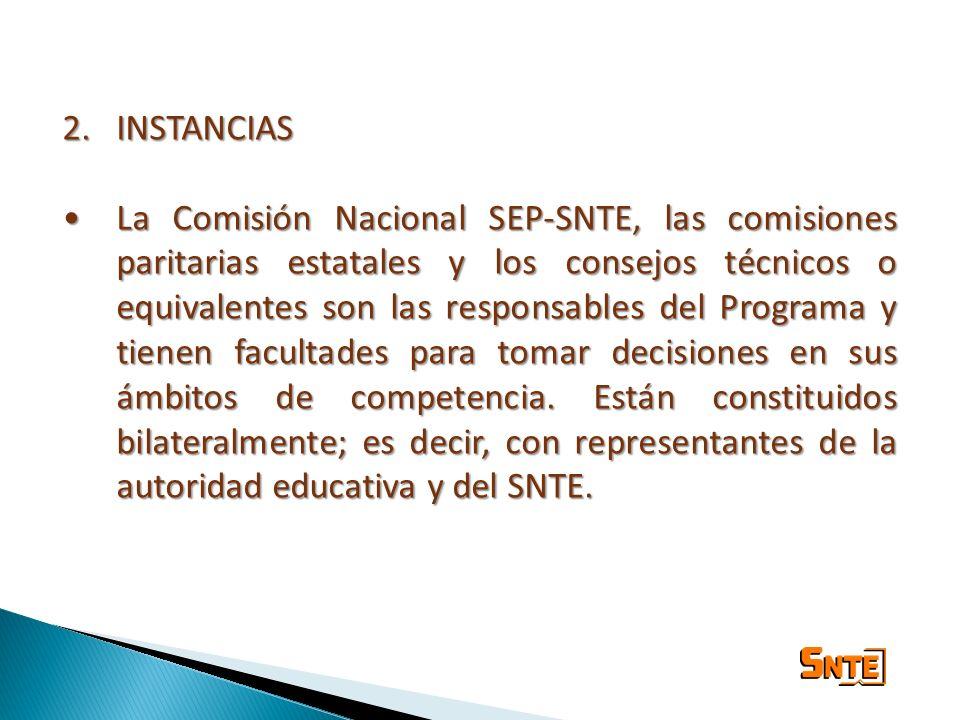 2.INSTANCIAS La Comisión Nacional SEP-SNTE, las comisiones paritarias estatales y los consejos técnicos o equivalentes son las responsables del Progra