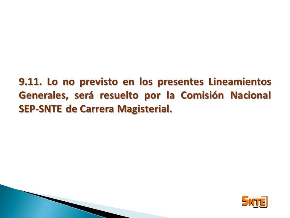 9.11. Lo no previsto en los presentes Lineamientos Generales, será resuelto por la Comisión Nacional SEP-SNTE de Carrera Magisterial.