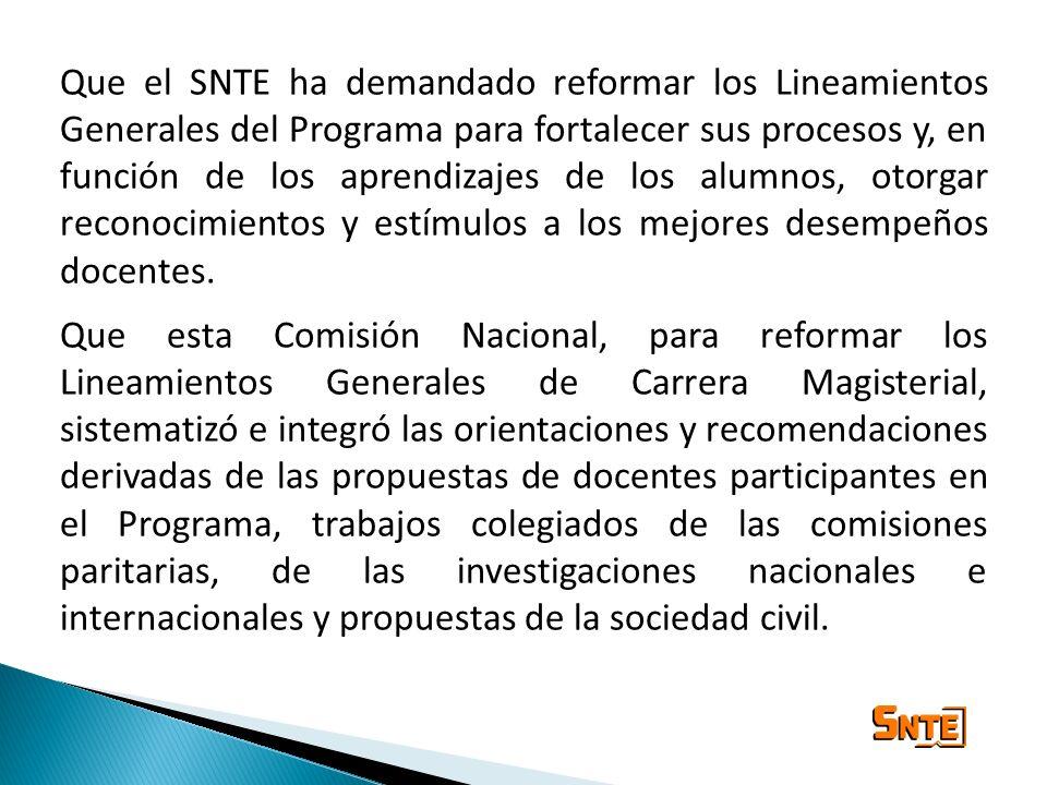 Que el SNTE ha demandado reformar los Lineamientos Generales del Programa para fortalecer sus procesos y, en función de los aprendizajes de los alumno