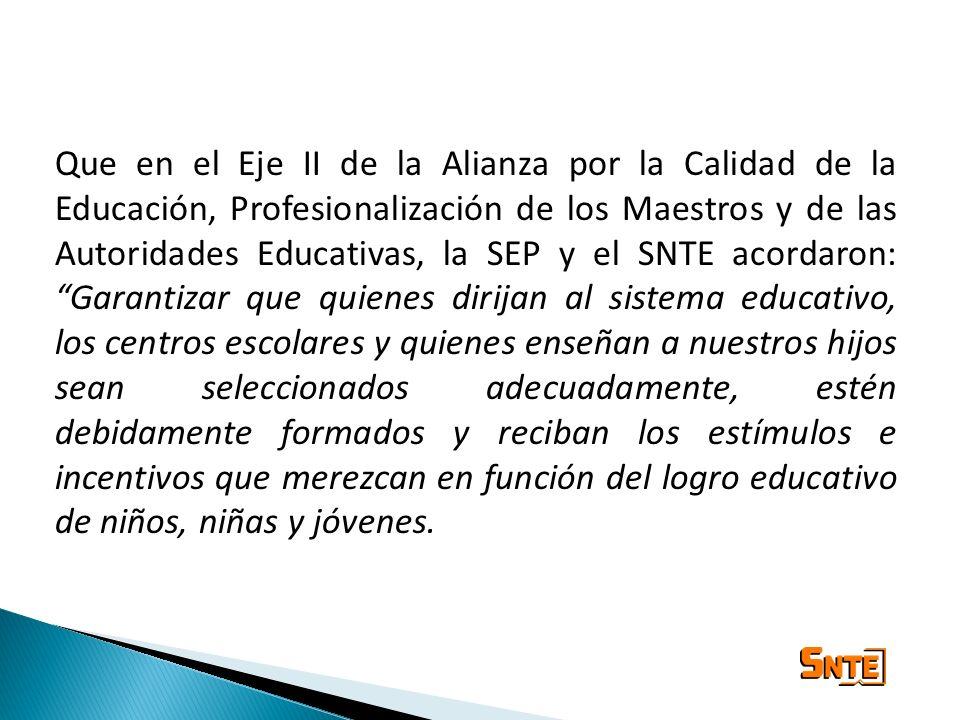 Que en el Eje II de la Alianza por la Calidad de la Educación, Profesionalización de los Maestros y de las Autoridades Educativas, la SEP y el SNTE ac