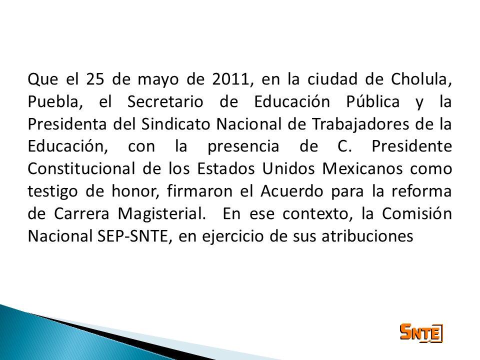 Que el 25 de mayo de 2011, en la ciudad de Cholula, Puebla, el Secretario de Educación Pública y la Presidenta del Sindicato Nacional de Trabajadores