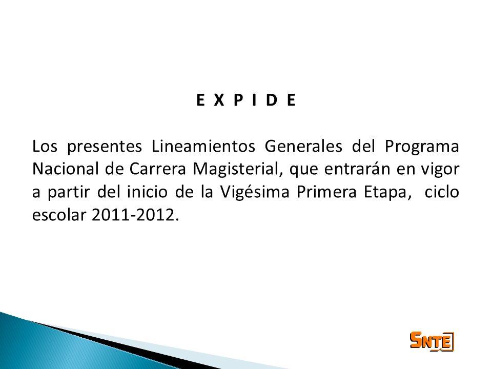 E X P I D E Los presentes Lineamientos Generales del Programa Nacional de Carrera Magisterial, que entrarán en vigor a partir del inicio de la Vigésim