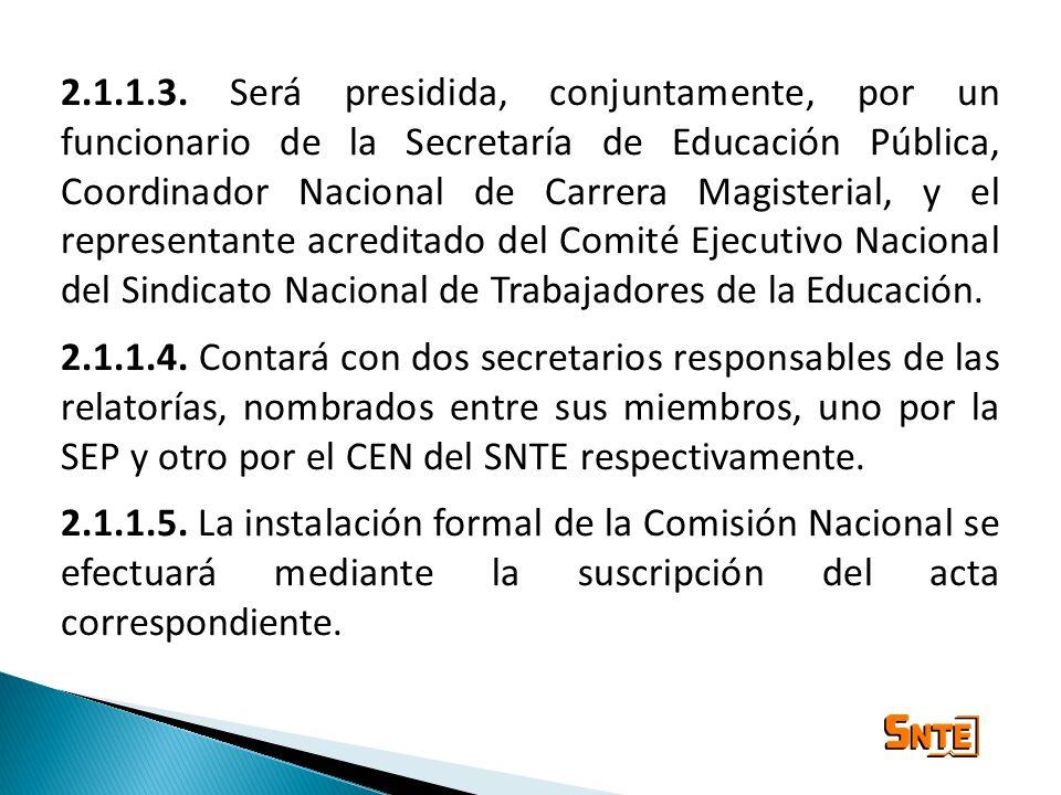 2.1.1.3. Será presidida, conjuntamente, por un funcionario de la Secretaría de Educación Pública, Coordinador Nacional de Carrera Magisterial, y el re