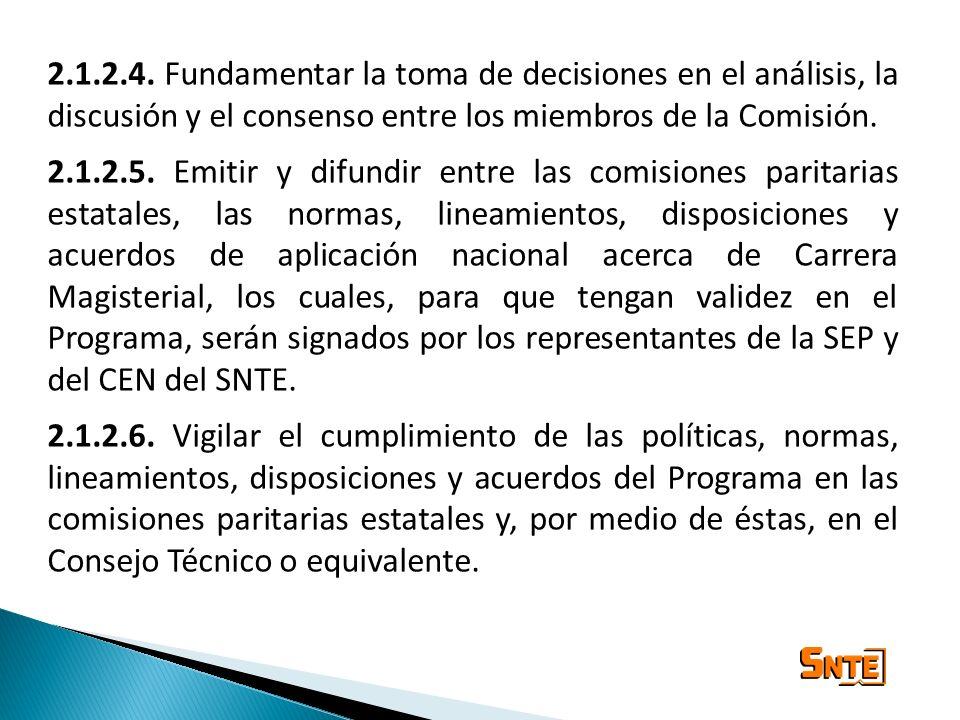 2.1.2.4. Fundamentar la toma de decisiones en el análisis, la discusión y el consenso entre los miembros de la Comisión. 2.1.2.5. Emitir y difundir en