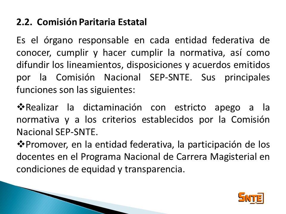 2.2. Comisión Paritaria Estatal Es el órgano responsable en cada entidad federativa de conocer, cumplir y hacer cumplir la normativa, así como difundi