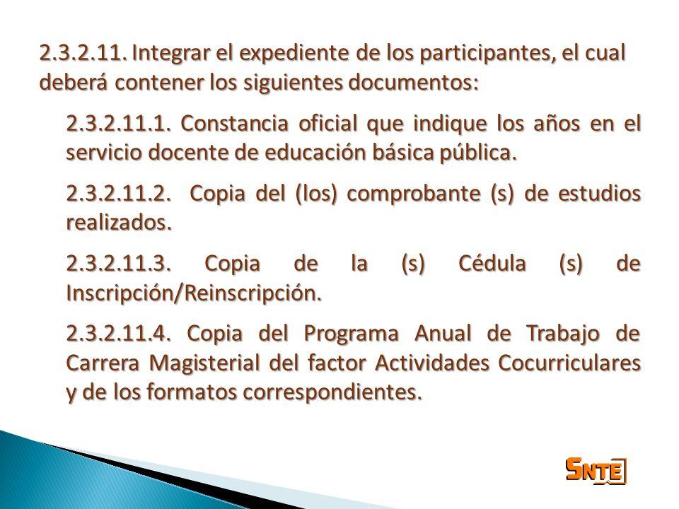 2.3.2.11. Integrar el expediente de los participantes, el cual deberá contener los siguientes documentos: 2.3.2.11.1. Constancia oficial que indique l