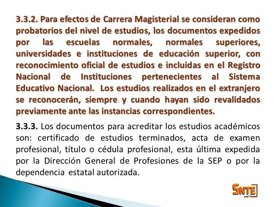 3.3.2. Para efectos de Carrera Magisterial se consideran como probatorios del nivel de estudios, los documentos expedidos por las escuelas normales, n