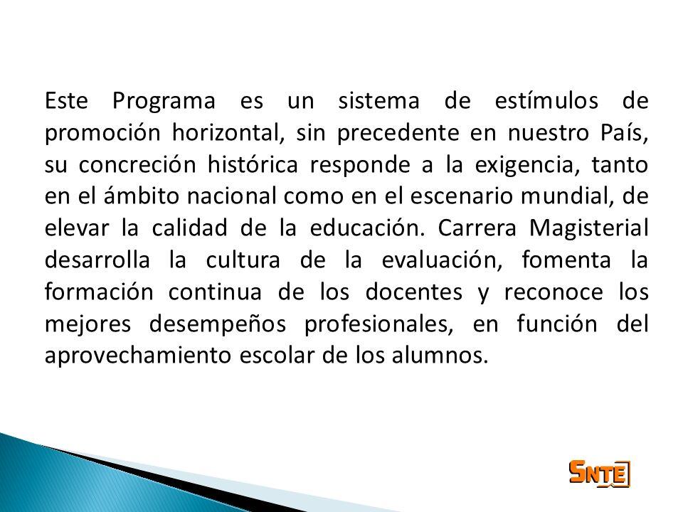Este Programa es un sistema de estímulos de promoción horizontal, sin precedente en nuestro País, su concreción histórica responde a la exigencia, tan
