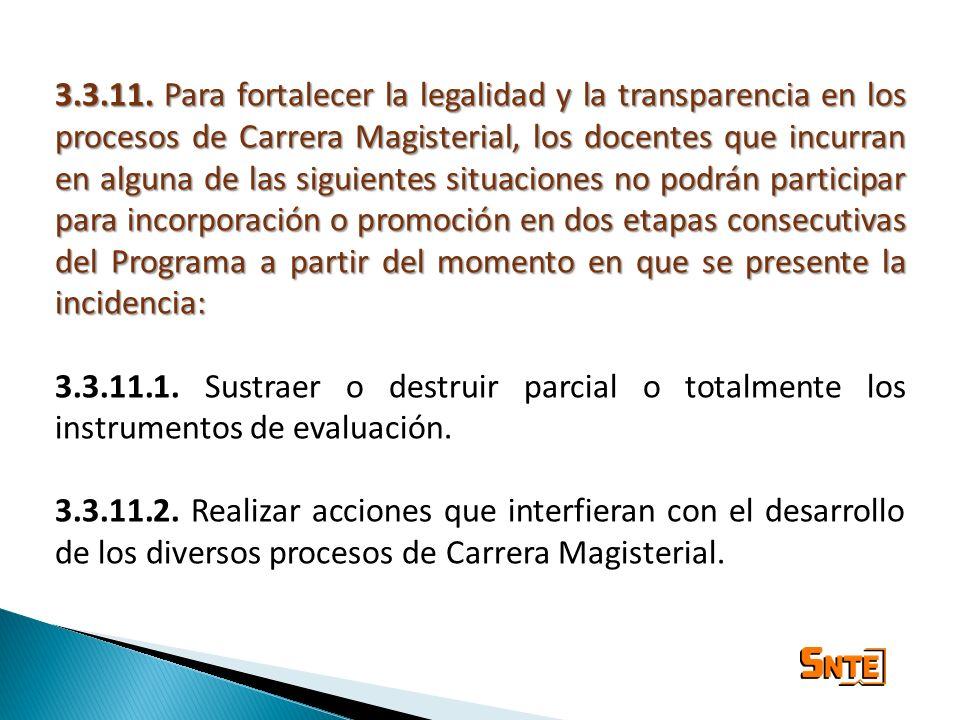 3.3.11. Para fortalecer la legalidad y la transparencia en los procesos de Carrera Magisterial, los docentes que incurran en alguna de las siguientes
