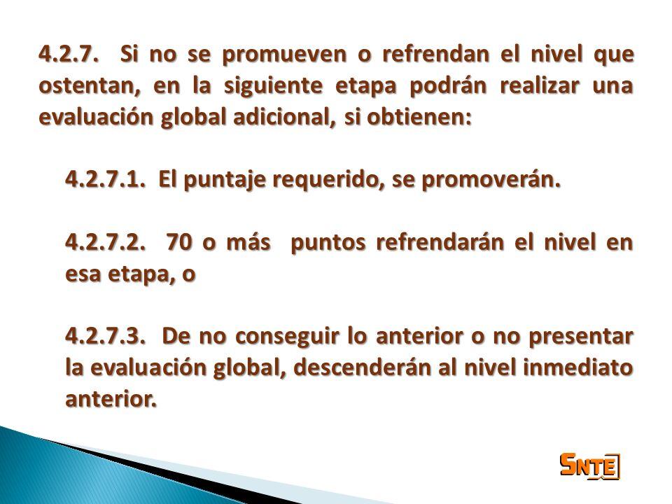 4.2.7. Si no se promueven o refrendan el nivel que ostentan, en la siguiente etapa podrán realizar una evaluación global adicional, si obtienen: 4.2.7