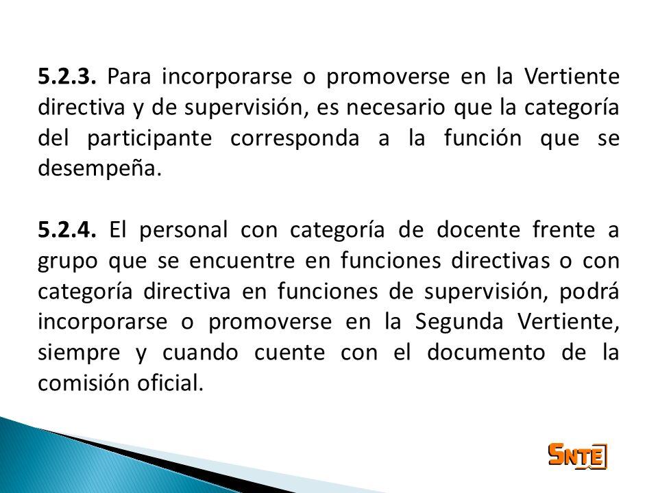 5.2.3. Para incorporarse o promoverse en la Vertiente directiva y de supervisión, es necesario que la categoría del participante corresponda a la func